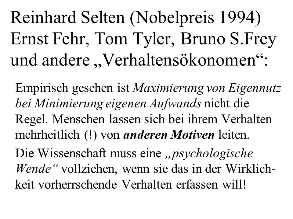 Reinhard Selten (Nobelpreis 1994) Ernst Fehr, Tom Tyler, Bruno S