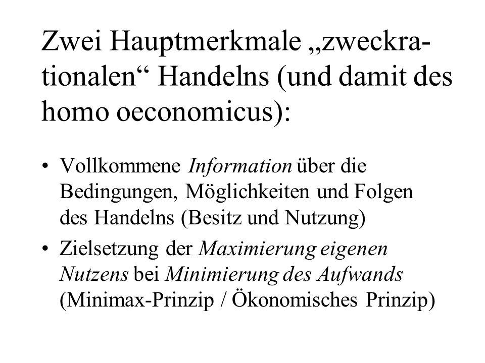 """Zwei Hauptmerkmale """"zweckra-tionalen Handelns (und damit des homo oeconomicus):"""