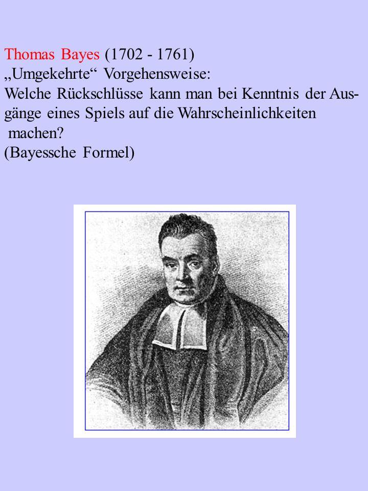 """Thomas Bayes (1702 - 1761) """"Umgekehrte Vorgehensweise: Welche Rückschlüsse kann man bei Kenntnis der Aus-"""