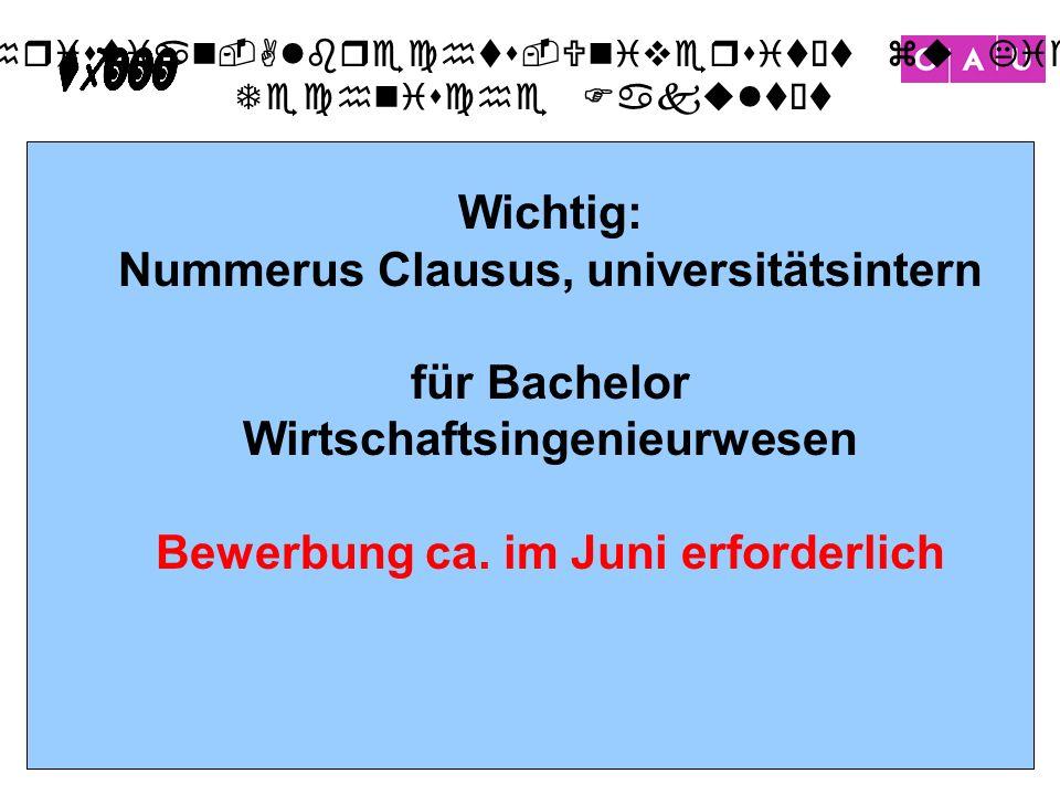 Wichtig: Nummerus Clausus, universitätsintern für Bachelor Wirtschaftsingenieurwesen Bewerbung ca.