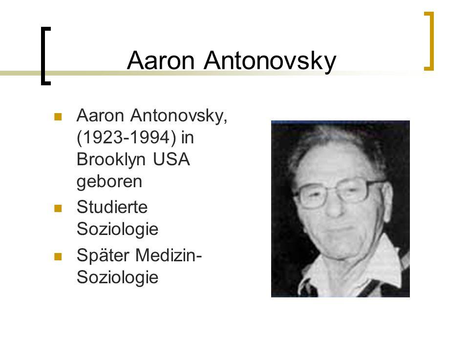 Aaron Antonovsky Aaron Antonovsky, (1923-1994) in Brooklyn USA geboren