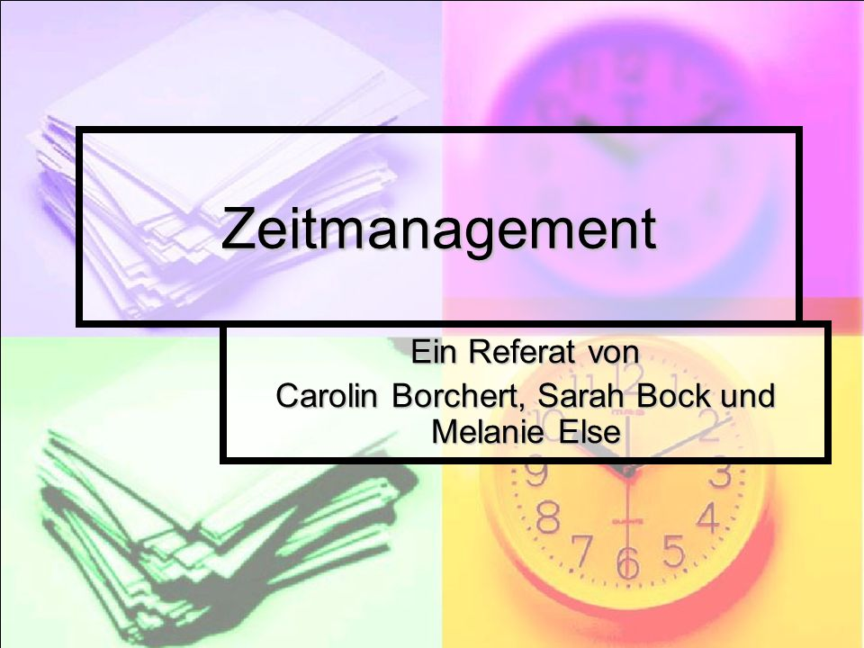 Ein Referat von Carolin Borchert, Sarah Bock und Melanie Else