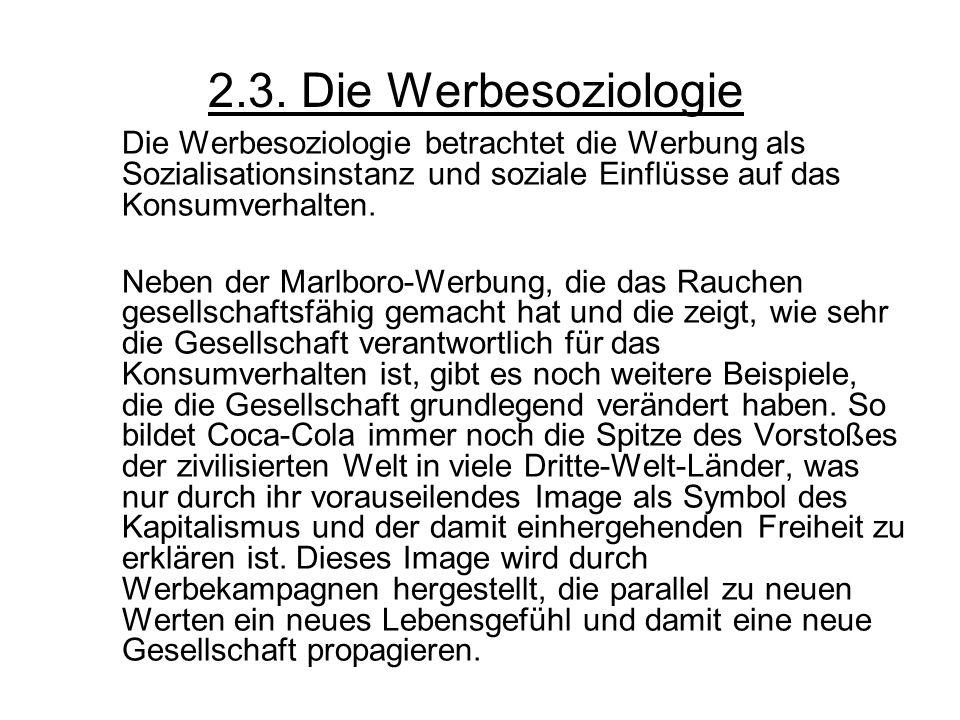 2.3. Die WerbesoziologieDie Werbesoziologie betrachtet die Werbung als Sozialisationsinstanz und soziale Einflüsse auf das Konsumverhalten.