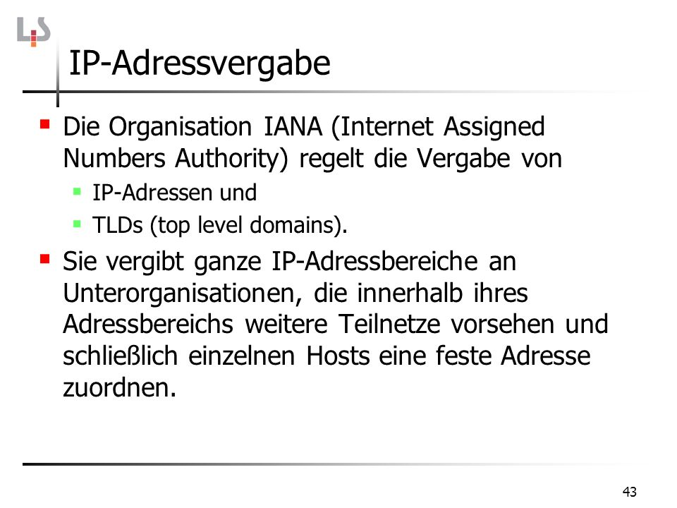 IP-Adressvergabe Die Organisation IANA (Internet Assigned Numbers Authority) regelt die Vergabe von.