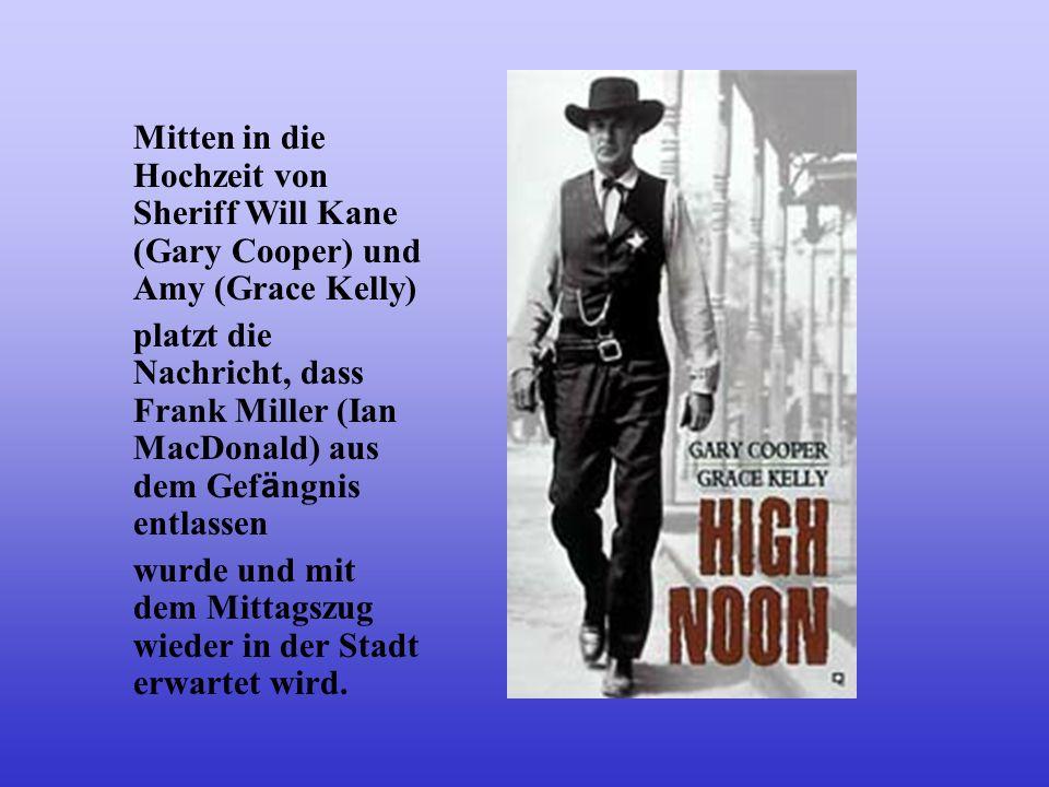 Mitten in die Hochzeit von Sheriff Will Kane (Gary Cooper) und Amy (Grace Kelly)