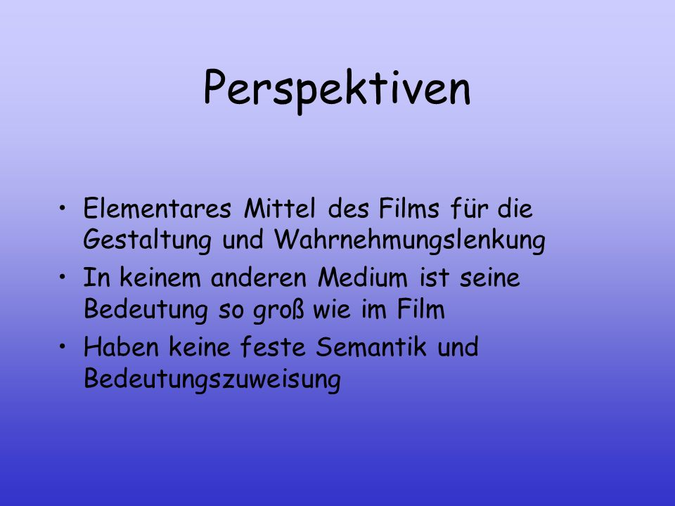 Perspektiven Elementares Mittel des Films für die Gestaltung und Wahrnehmungslenkung.