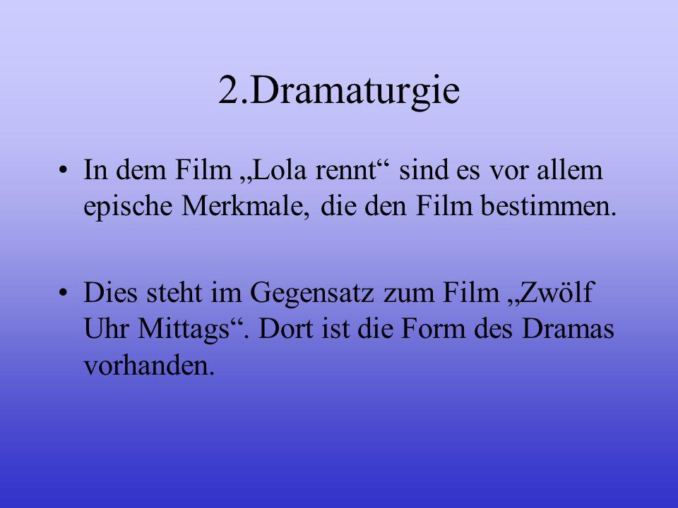 """2.Dramaturgie In dem Film """"Lola rennt sind es vor allem epische Merkmale, die den Film bestimmen."""
