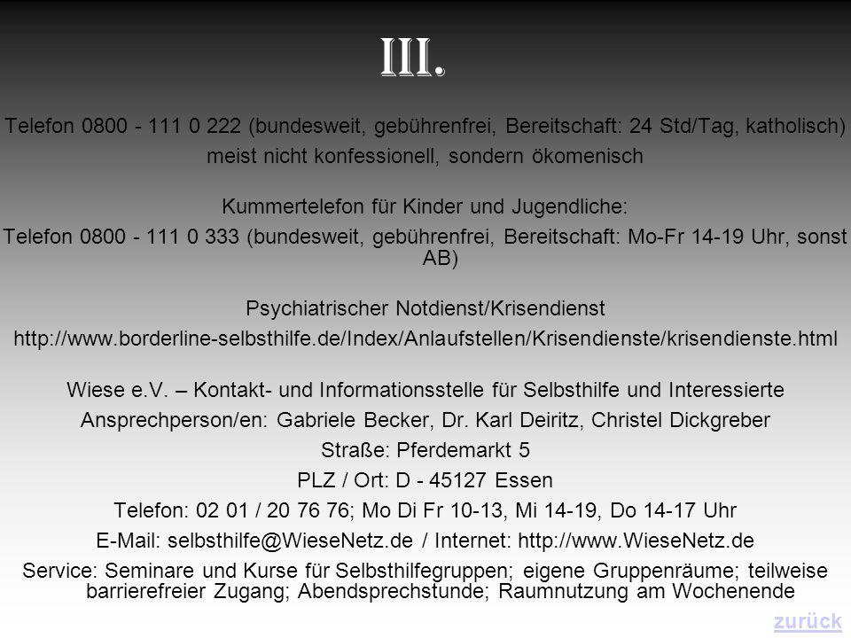 III. Telefon 0800 - 111 0 222 (bundesweit, gebührenfrei, Bereitschaft: 24 Std/Tag, katholisch) meist nicht konfessionell, sondern ökomenisch.