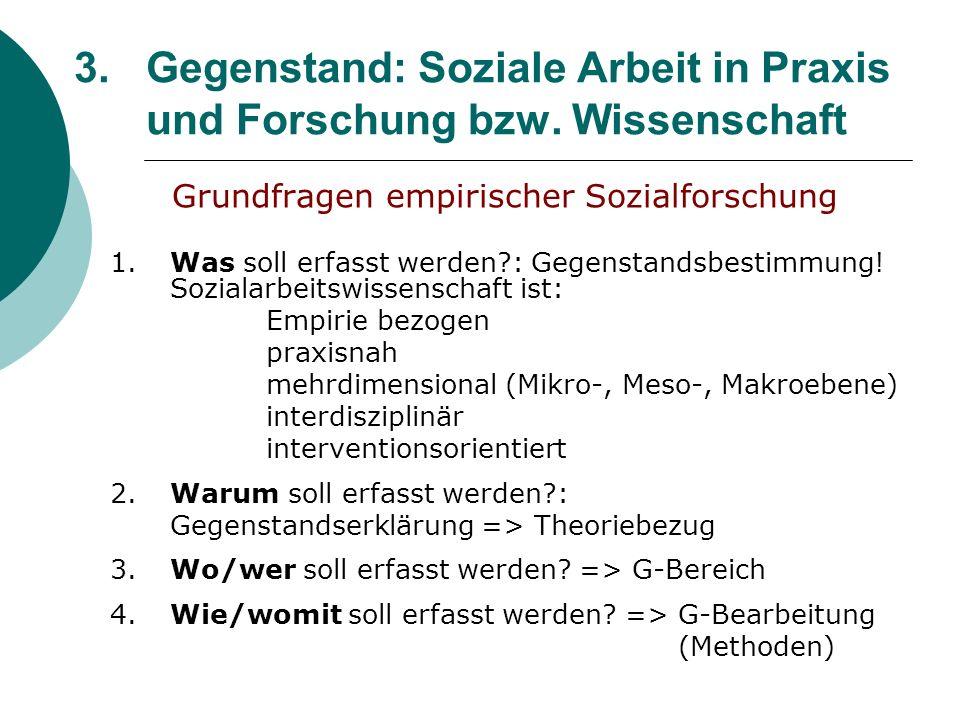 3. Gegenstand: Soziale Arbeit in Praxis und Forschung bzw. Wissenschaft