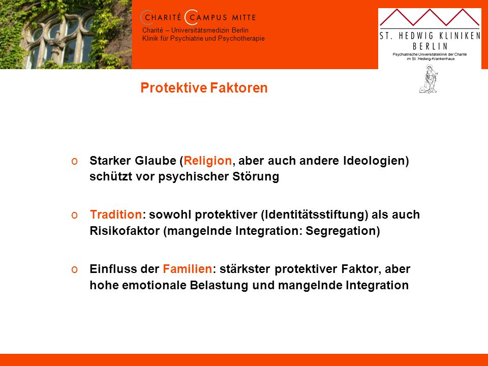 Protektive Faktoren Starker Glaube (Religion, aber auch andere Ideologien) schützt vor psychischer Störung.