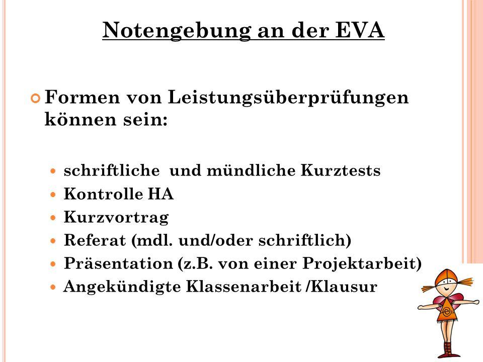 Notengebung an der EVA Formen von Leistungsüberprüfungen können sein: