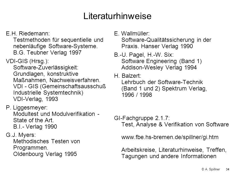 LiteraturhinweiseE.H. Riedemann: Testmethoden für sequentielle und nebenläufige Software-Systeme. B.G. Teubner Verlag 1997.