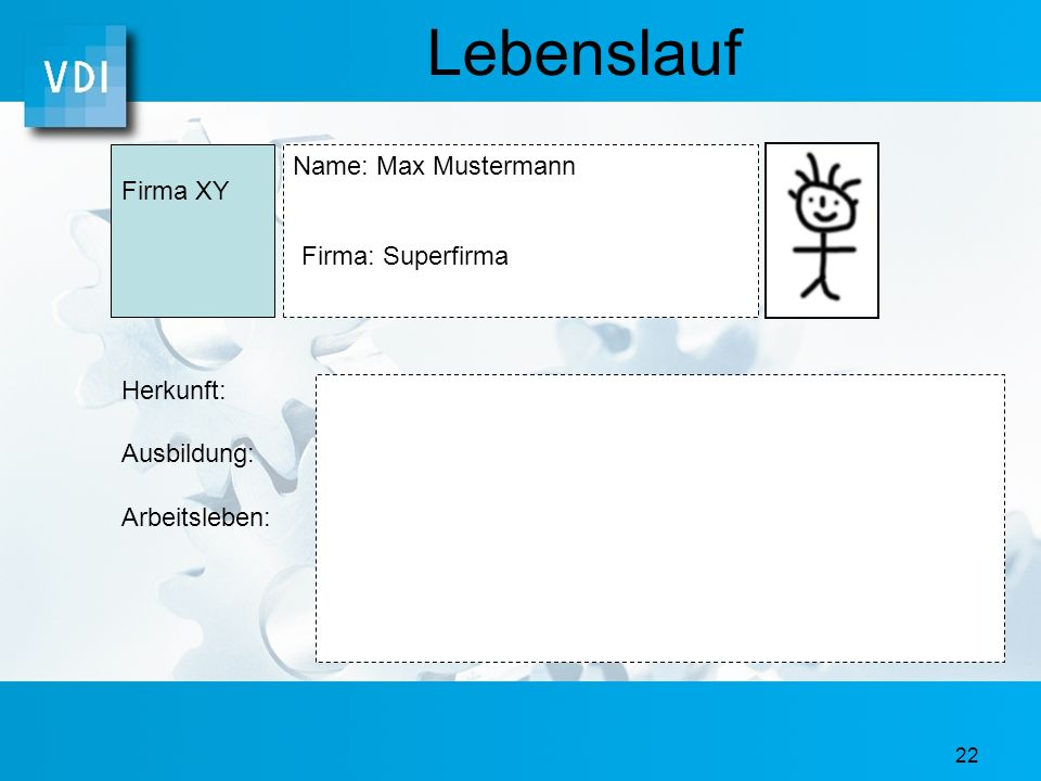 Lebenslauf Name: Max Mustermann Firma XY Firma: Superfirma Herkunft: