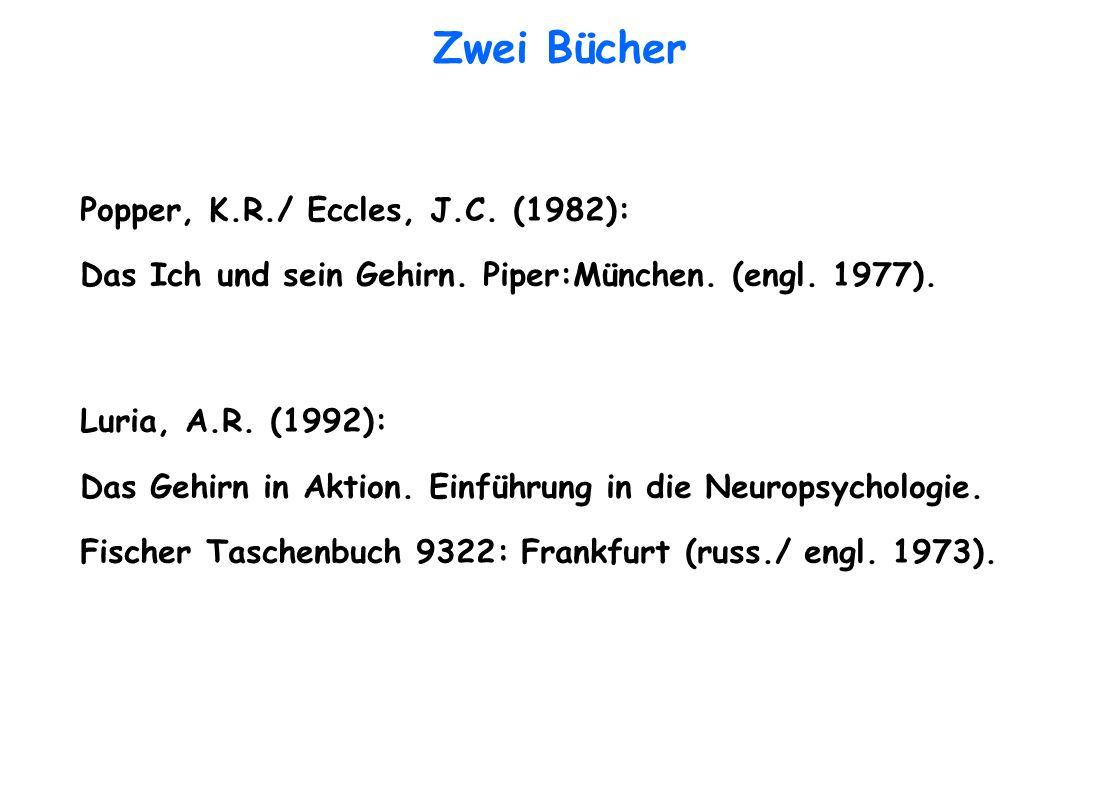 Zwei Bücher Popper, K.R./ Eccles, J.C. (1982): Das Ich und sein Gehirn. Piper:München. (engl. 1977).