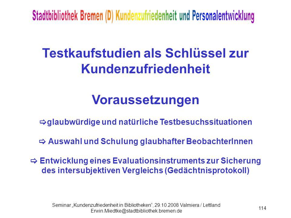 Testkaufstudien als Schlüssel zur Kundenzufriedenheit Voraussetzungen glaubwürdige und natürliche Testbesuchssituationen  Auswahl und Schulung glaubhafter BeobachterInnen  Entwicklung eines Evaluationsinstruments zur Sicherung des intersubjektiven Vergleichs (Gedächtnisprotokoll)