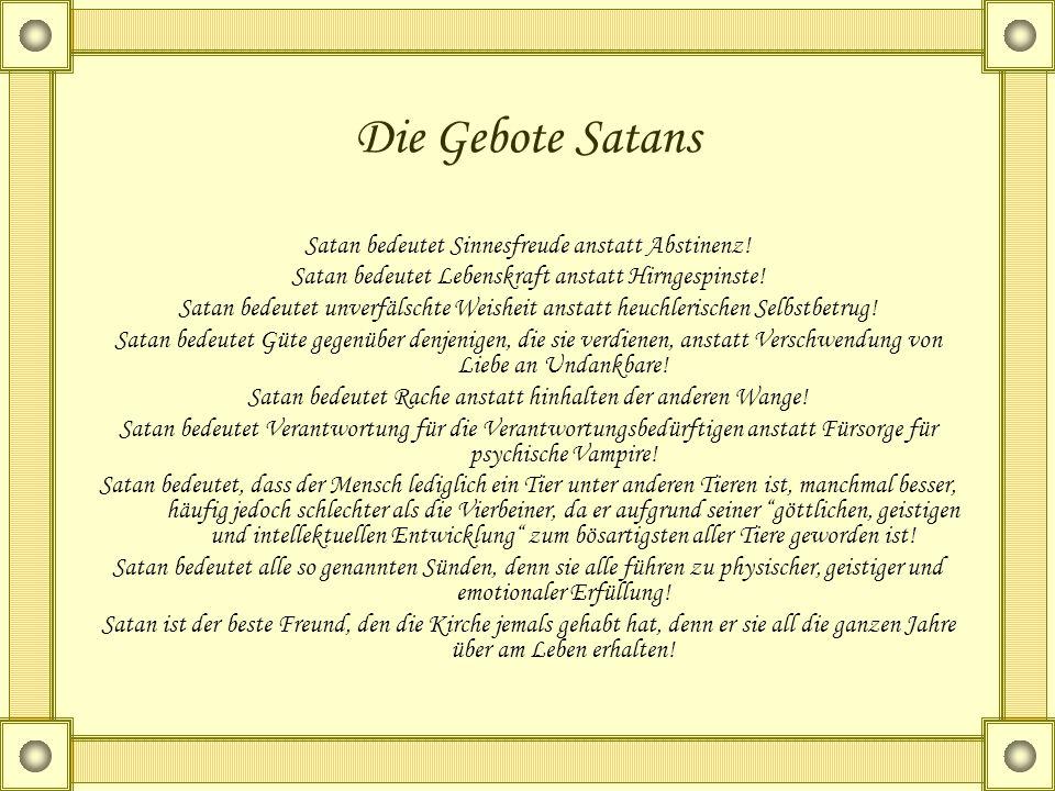 Die Gebote Satans Satan bedeutet Sinnesfreude anstatt Abstinenz!