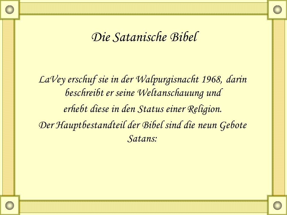 Die Satanische Bibel LaVey erschuf sie in der Walpurgisnacht 1968, darin beschreibt er seine Weltanschauung und.
