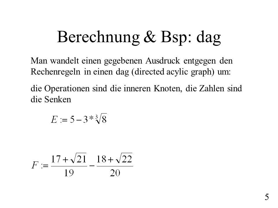 Berechnung & Bsp: dagMan wandelt einen gegebenen Ausdruck entgegen den Rechenregeln in einen dag (directed acylic graph) um: