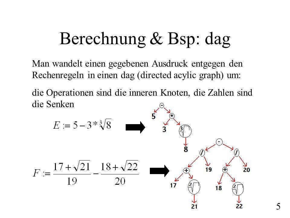 Berechnung & Bsp: dag Man wandelt einen gegebenen Ausdruck entgegen den Rechenregeln in einen dag (directed acylic graph) um: