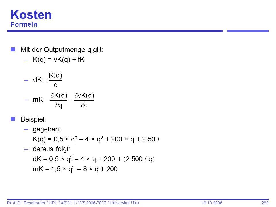 Kosten Formeln Mit der Outputmenge q gilt: K(q) = vK(q) + fK Beispiel: