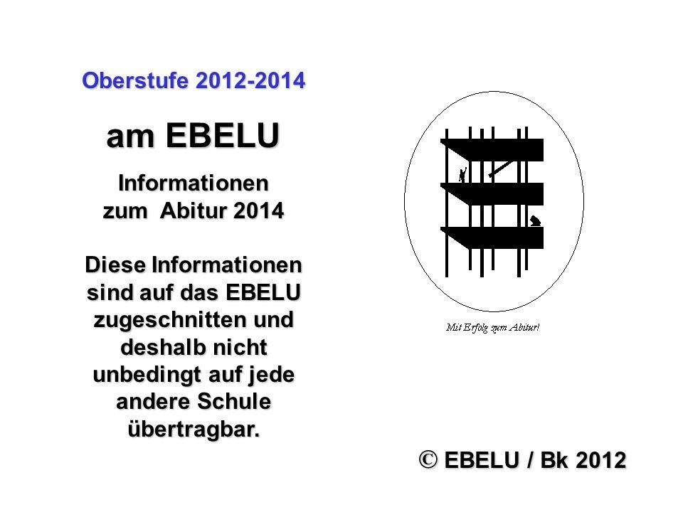 am EBELU © EBELU / Bk 2012 Oberstufe 2012-2014