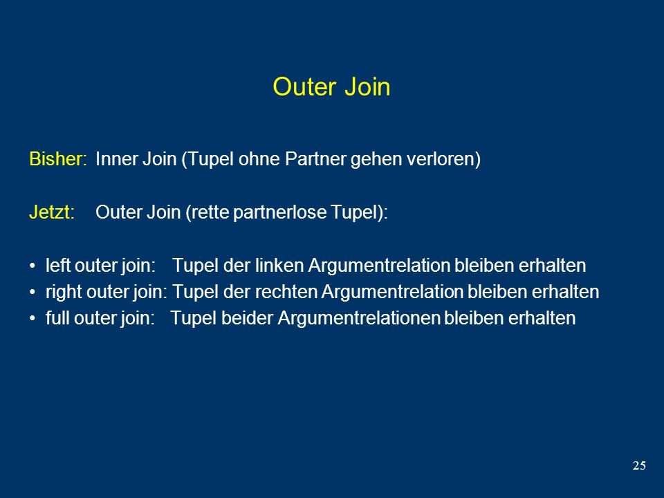 Outer Join Bisher: Inner Join (Tupel ohne Partner gehen verloren)