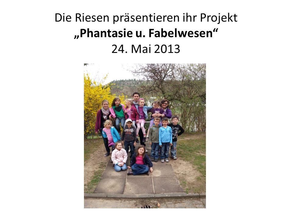 """Die Riesen präsentieren ihr Projekt """"Phantasie u. Fabelwesen 24"""
