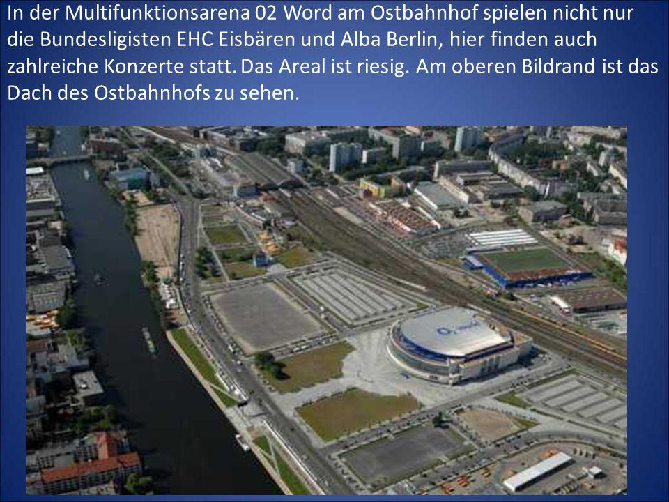 In der Multifunktionsarena 02 Word am Ostbahnhof spielen nicht nur die Bundesligisten EHC Eisbären und Alba Berlin, hier finden auch zahlreiche Konzerte statt.