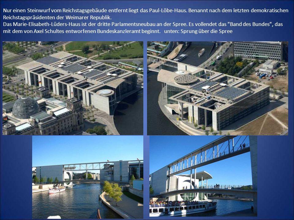 Nur einen Steinwurf vom Reichstagsgebäude entfernt liegt das Paul-Löbe-Haus.