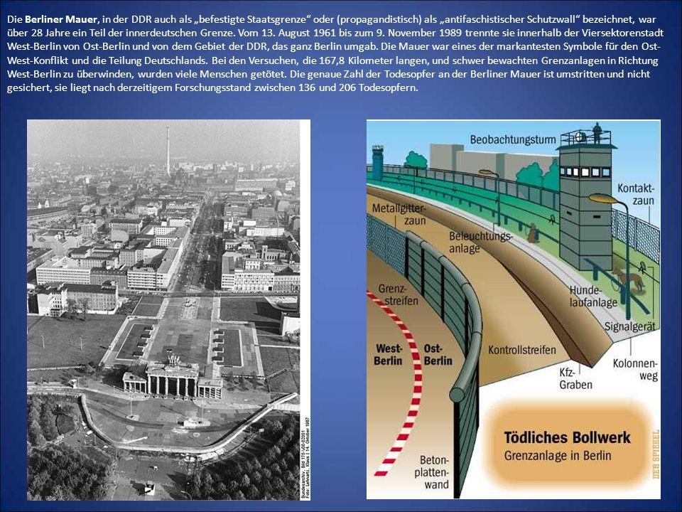"""Die Berliner Mauer, in der DDR auch als """"befestigte Staatsgrenze oder (propagandistisch) als """"antifaschistischer Schutzwall bezeichnet, war über 28 Jahre ein Teil der innerdeutschen Grenze."""