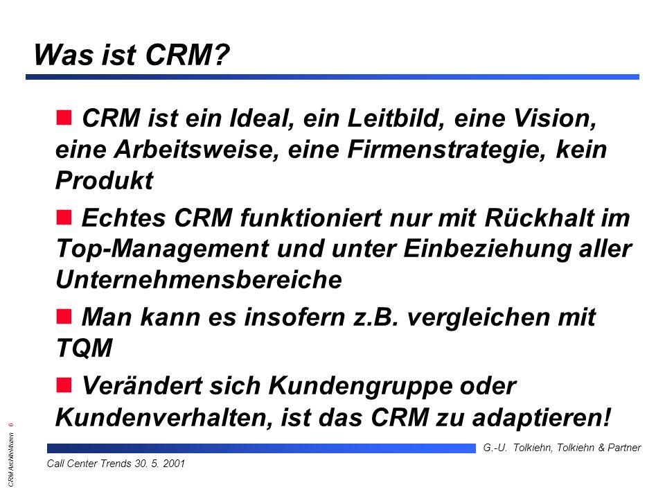 Was ist CRM CRM ist ein Ideal, ein Leitbild, eine Vision, eine Arbeitsweise, eine Firmenstrategie, kein Produkt.