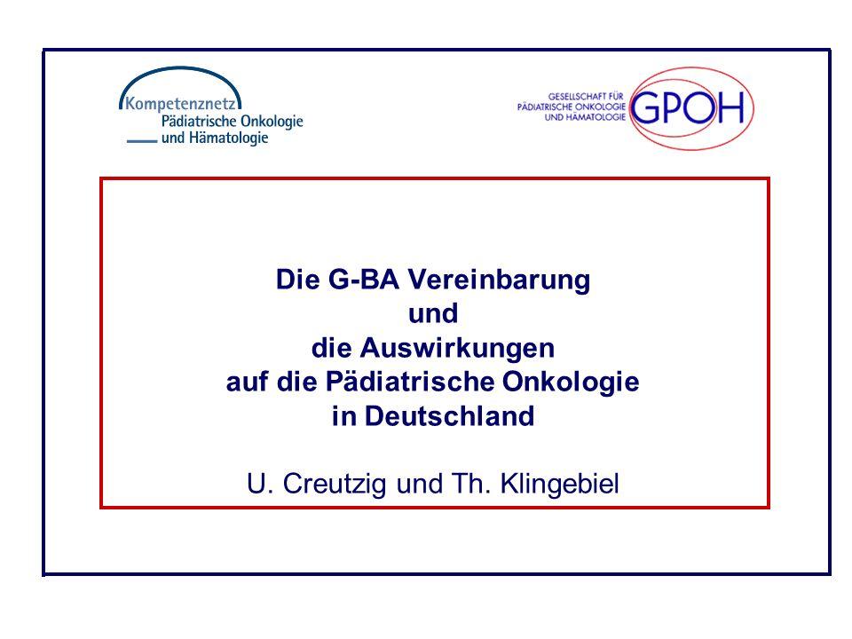 Die G-BA Vereinbarung und die Auswirkungen auf die Pädiatrische Onkologie in Deutschland U.