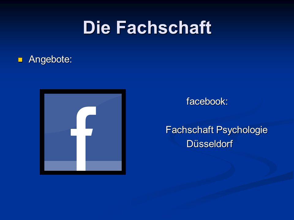 Die Fachschaft Angebote: facebook: Fachschaft Psychologie Düsseldorf