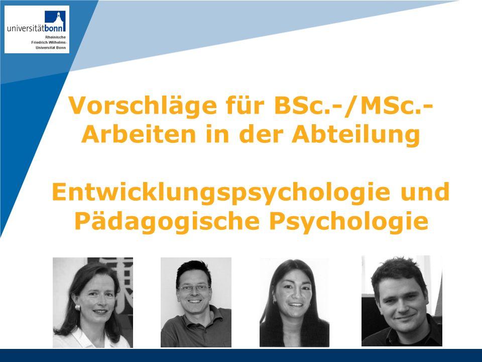 Company LOGO Vorschläge für BSc.-/MSc.- Arbeiten in der Abteilung Entwicklungspsychologie und Pädagogische Psychologie.