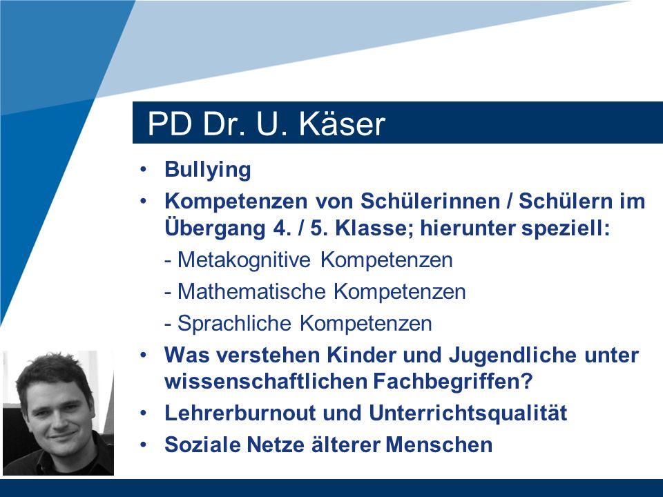 PD Dr. U. Käser Bullying. Kompetenzen von Schülerinnen / Schülern im Übergang 4. / 5. Klasse; hierunter speziell:
