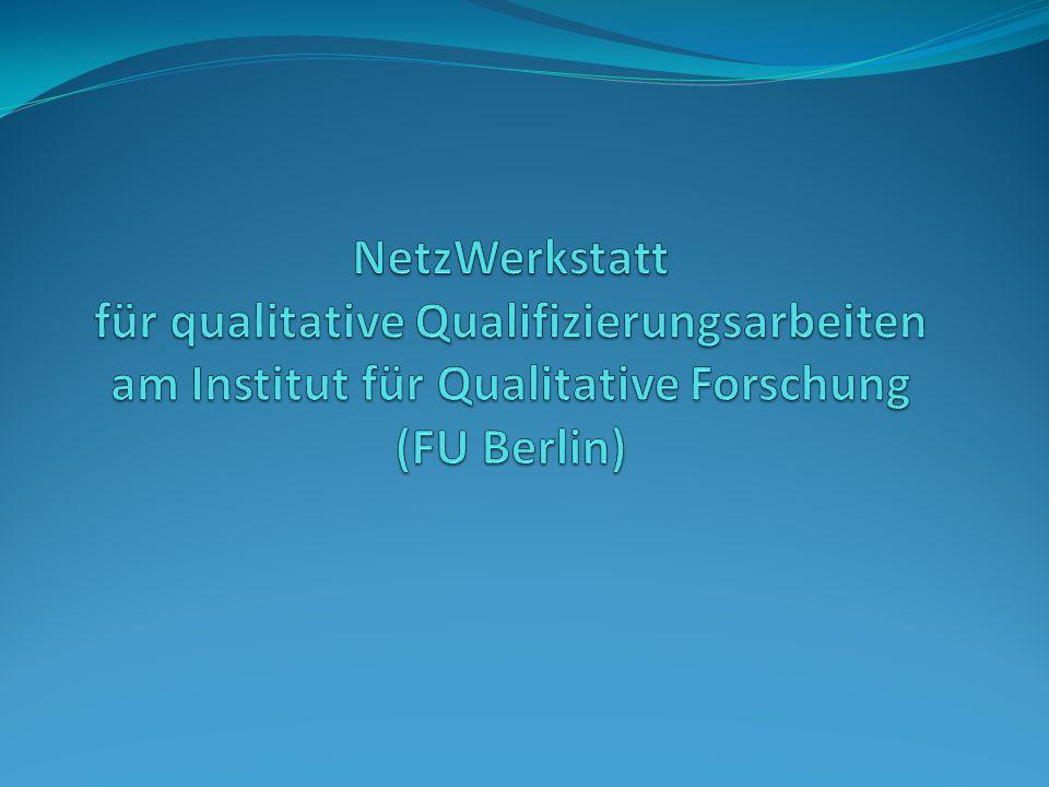 NetzWerkstatt für qualitative Qualifizierungsarbeiten am Institut für Qualitative Forschung (FU Berlin)
