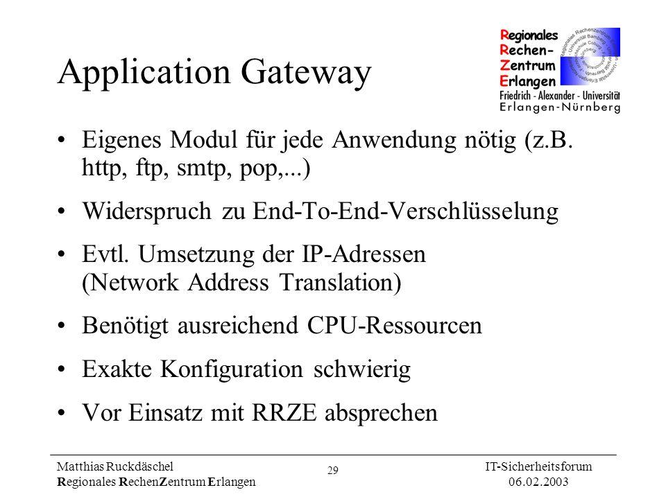 Application GatewayEigenes Modul für jede Anwendung nötig (z.B. http, ftp, smtp, pop,...) Widerspruch zu End-To-End-Verschlüsselung.