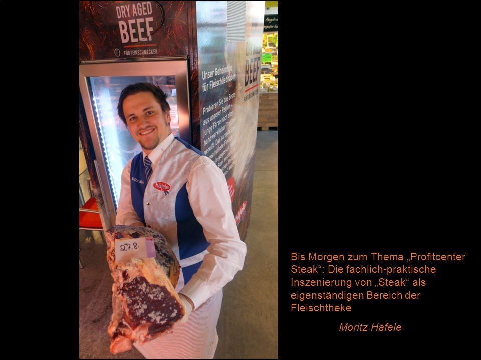 """Bis Morgen zum Thema """"Profitcenter Steak : Die fachlich-praktische Inszenierung von """"Steak als eigenständigen Bereich der Fleischtheke"""