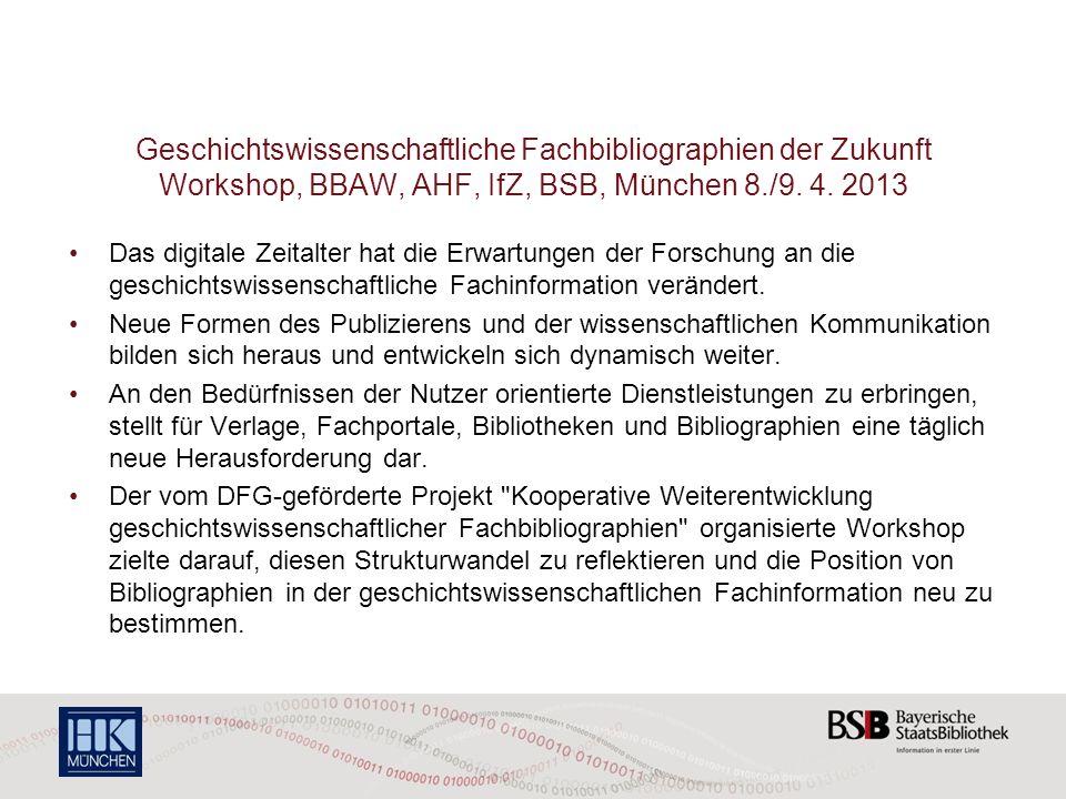 Geschichtswissenschaftliche Fachbibliographien der Zukunft Workshop, BBAW, AHF, IfZ, BSB, München 8./9. 4. 2013