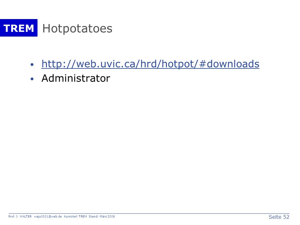 Hotpotatoes http://web.uvic.ca/hrd/hotpot/#downloads Administrator