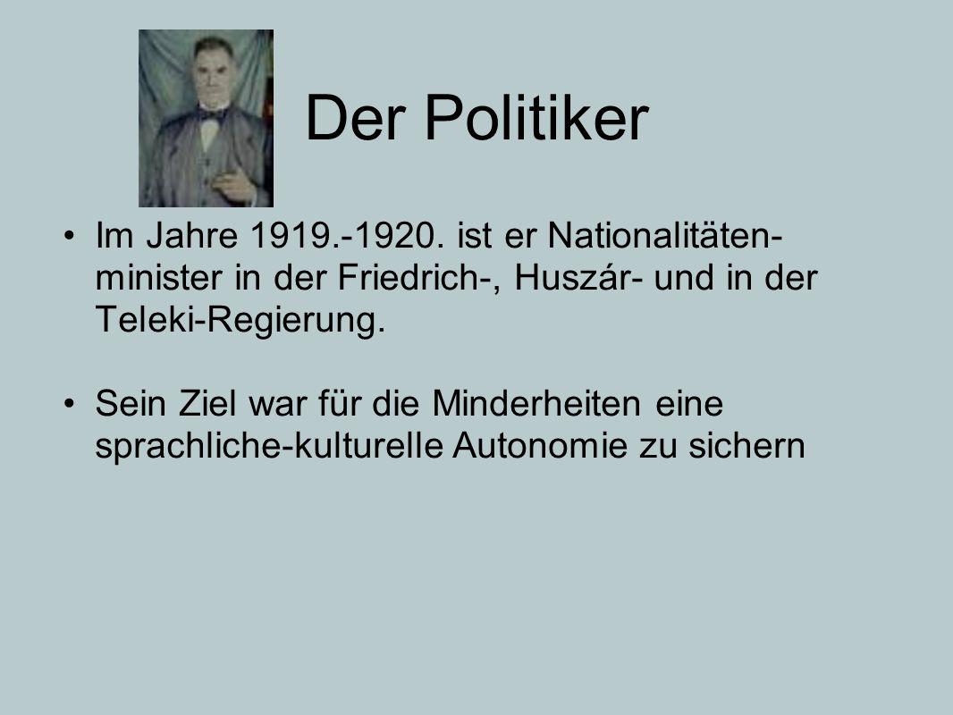 Der Politiker Im Jahre 1919.-1920. ist er Nationalitäten-minister in der Friedrich-, Huszár- und in der Teleki-Regierung.
