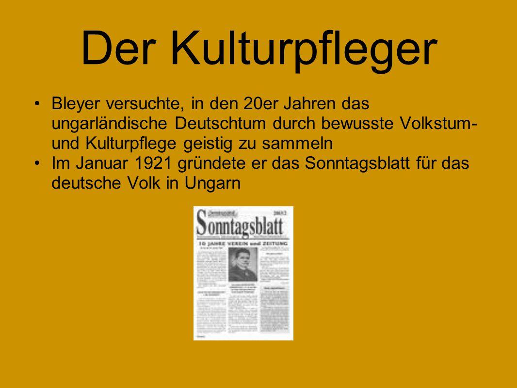 Der Kulturpfleger Bleyer versuchte, in den 20er Jahren das ungarländische Deutschtum durch bewusste Volkstum- und Kulturpflege geistig zu sammeln.