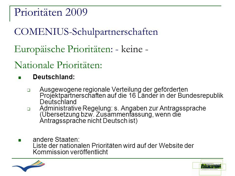 Prioritäten 2009 COMENIUS-Schulpartnerschaften Europäische Prioritäten: - keine -