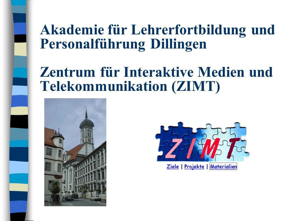 Akademie für Lehrerfortbildung und Personalführung Dillingen Zentrum für Interaktive Medien und Telekommunikation (ZIMT)
