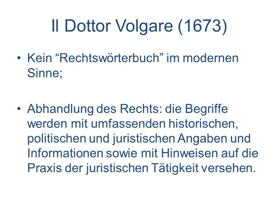 Il Dottor Volgare (1673) Kein Rechtswörterbuch im modernen Sinne;