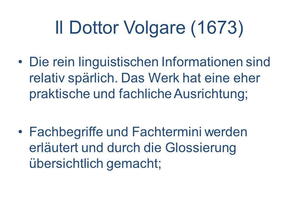 Il Dottor Volgare (1673) Die rein linguistischen Informationen sind relativ spärlich. Das Werk hat eine eher praktische und fachliche Ausrichtung;