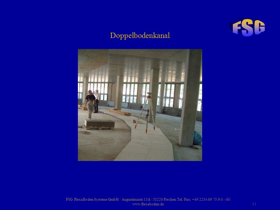 Doppelbodenkanal FSG FlexaBoden Systeme GmbH / Augustinusstr.11d / 50226 Frechen Tel./Fax: +49 2234 69 70 9-0 /-60 www.flexaboden.de.