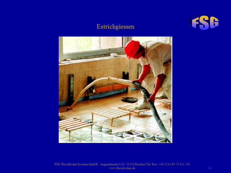 Estrichgiessen FSG FlexaBoden Systeme GmbH / Augustinusstr.11d / 50226 Frechen Tel./Fax: +49 2234 69 70 9-0 /-60 www.flexaboden.de.
