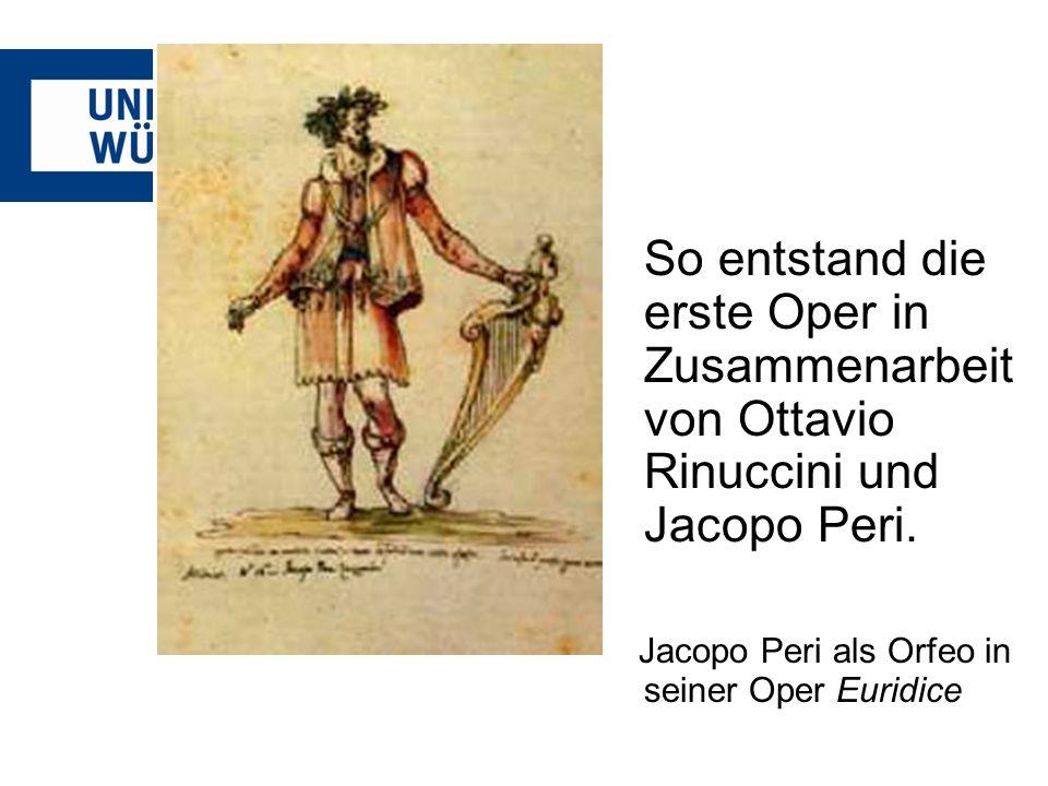 So entstand die erste Oper in Zusammenarbeit von Ottavio Rinuccini und Jacopo Peri.