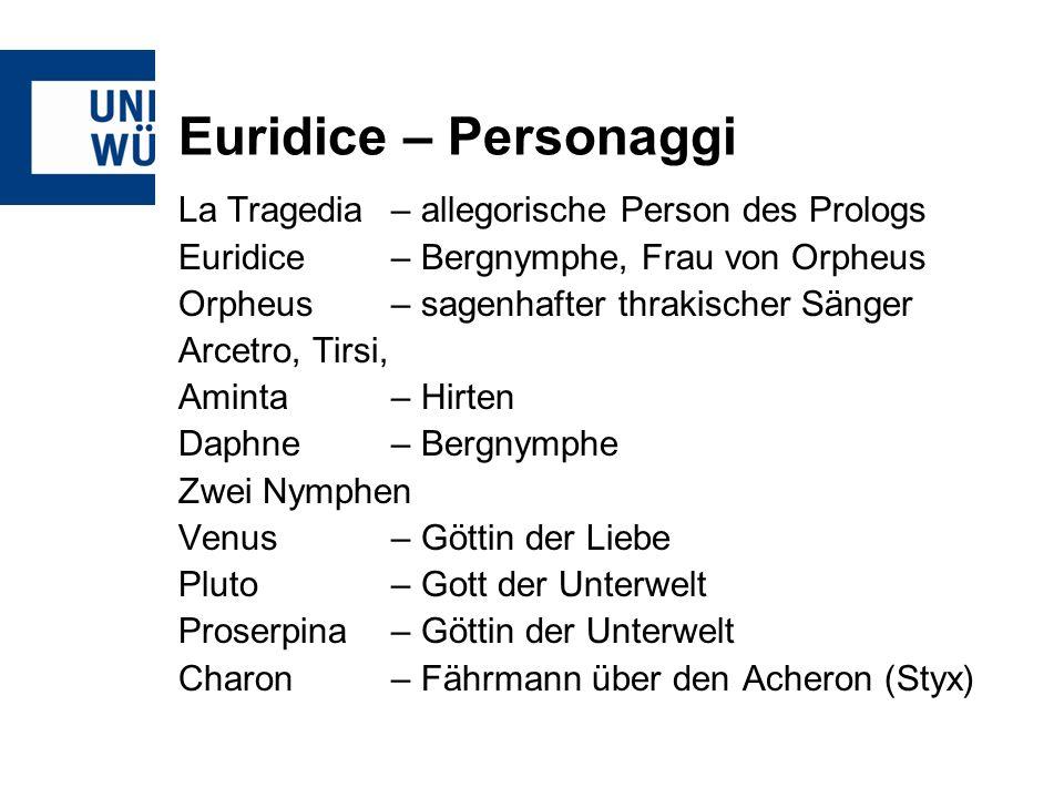 Euridice – Personaggi La Tragedia – allegorische Person des Prologs